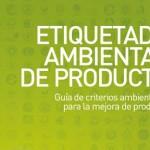 Etiquetado ambiental de producto. Guía de criterios ambientales para la mejora de producto