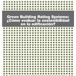 Green Building Rating Systems: ¿Cómo evaluar la sostenibilidad en la edificación?