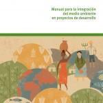 Manual para la integración del Medio Ambiente en proyectos de Desarrollo