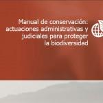 Manual de conservación: actuaciones administrativas y judiciales para proteger la biodiversidad