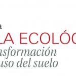 Estudio de la Huella Ecológica de la transformación del uso del suelo