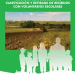 Guía práctica para la restauración del entorno rural mediante actuaciones de detección, clasificación y retirada de residuos con voluntarios escolares