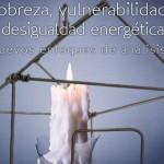 3er estudio de pobreza energética 'Pobreza, vulnerabilidad y desigualdad energética. Nuevos enfoques de análisis'