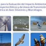 Guía para la Evaluación del Impacto Ambiental de Proyectos Eólicos y de Líneas de Transmisión Eléctrica en Aves Silvestres y Murciélagos
