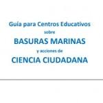 Guía para Centros Educativos sobre Basuras Marinas y acciones de Ciencia Ciudadana