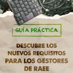 Guía Práctica Nuevos Requisitos para los Gestores de RAEE