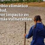 Cambio Climático y Salud. Mayor impacto en los más vulnerables