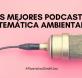 mejores podcast de temática ambiental